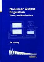 Nonlinear Output Regulation [electronic resource]: Theory and Applications
