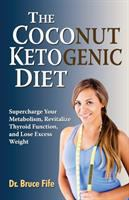 The coconut ketogenic diet : supercharge your metabolism, revitalize thyroid function, and lose excess weight