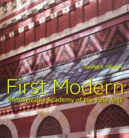 First modern : Pennsylvania Academy of the Fine Arts /
