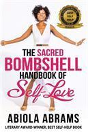 The sacred bombshell handbook of self-love : the 11 forbidden secrets of feminine power