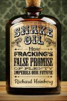 Snake oil : how fracking's false promise of plenty imperils our future