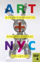 Art + NYC : a complete guide to New York City art and artists.