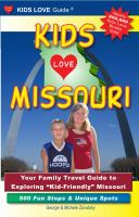 "Kids love Missouri : your family travel guide to exploring ""kid-friendly"" Missouri, 500 fun stops & unique spots"