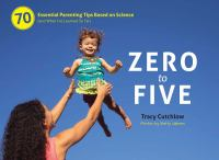 Zero to five : 70 essential parenting tips based on science (and what I've learned so far)