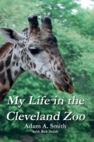 My life in the Cleveland Zoo : a memoir