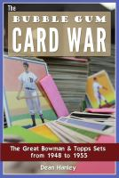 The bubble gum card war : the great Bowman &amp; Topps sets from 1948 to 1955