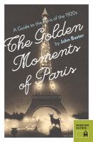 The golden moments of Paris : a guide to the Paris of the 1920s