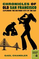 Chronicles of old San Francisco : exploring the historic city by the bay