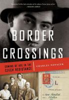 Border crossings : coming of age in the Czech resistance : a memoir