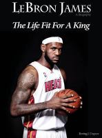LeBron James : a biography : the life fit for a king