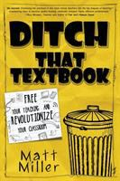Ditch that textbook : free your teaching and revolutionize your classroom