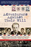 Adventurers against their will : extraordinary World War II stories of survival, escape, and connection--unlike any others