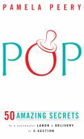 Pop : 50 amazing secrets to a successful labor & delivery or C-section