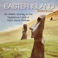 Easter Island sketchbook : an artist's journey to the mysterious land of giant stone statues