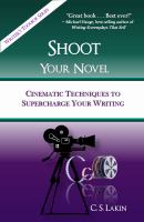 Shoot your novel : cinematic techniques to supercharge your writing