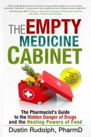 Empty Medicine Cabinet: The Pharmacist's Guide To The Hidden Danger Of Drugs And The Healing Powers Of Food