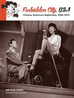 Forbidden City U.S.A. : Chinese American nightclubs, 1936-1970