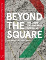 Beyond the square : urbanism and the Arab uprisings
