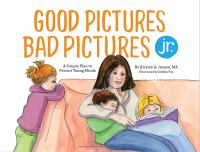 Good Pictures, Bad Pictures Jr: A Simple Plan to Protect Young Minds