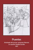 Puentes: antología del primer certamen literario en español Seattle Escribe 2017