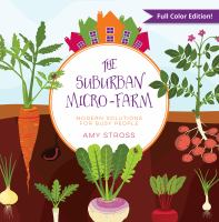 Title: The suburban micro-farm : modern solutions for busy people Author:Stross, Amy