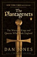 The Plantagenets [electronic resource] : the warrior kings and queens who made England