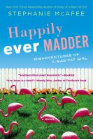 Happily ever madder : misadventures of a mad fat girl
