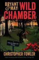 Bryant & May: Wild Chamber : A Peculiar Crimes Unit Mystery