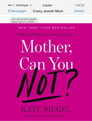 Cover Image for Mother, Can You Not?: And You Thought Your Mom Was Nuts... by Kate Siegel