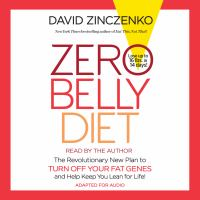 Zero belly diet [sound recording] : the revolutionary new plan to turn off your fat genes and and help keep you lean for life!