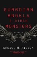 Guardian Angels & Other Monsters: Stories