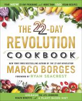 The 22-day revolution cookbook : unleash the life-changing health benefits of a plant-based diet