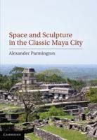 Space and Sculpture in the Classic Maya City [electronic resource]