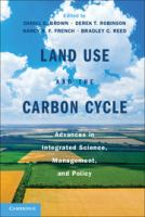 Land use and the carbon cycle [electronic resource] : advances in integrated science, management, and policy