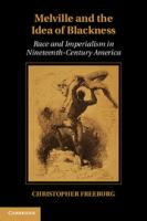 Melville and the idea of blackness : race and imperialism in nineteenth-century America