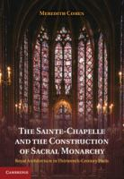 The Sainte-Chapelle and the construction of sacral monarchy : royal architecture in thirteenth-century Paris