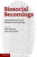 Biosocial becomings [electronic resource] : integrating social and biological anthropology