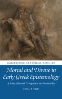 Mortal and divine in early Greek epistemology : a study of Hesiod, Xenophanes, and Parmenides /
