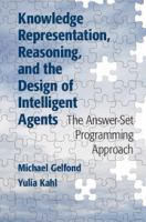 Knowledge representation, reasoning, and the design of intelligent agents [electronic resource] : the answer-set programming approach