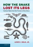 How the snake lost its legs [electronic resource] : curious tales from the frontier of evo-devo