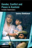 Gender, conflict and peace in Kashmir : invisible stakeholders
