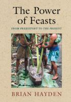 The power of feasts [electronic resource] : from prehistory to the present