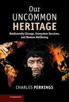 Our uncommon heritage [electronic resource] : biodiversity change, ecosystem services, and human wellbeing