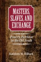 Masters, slaves, and exchange : power's purchase in the Old South