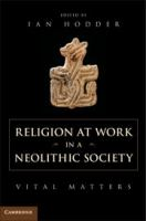 Religion at work in a neolithic society [electronic resource] : vital matters