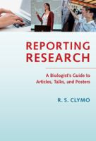 Reporting research [electronic resource] : a biologist's guide to articles, talks, and posters