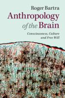 Anthropology of the brain [electronic resource] : consciousness, culture, and free will