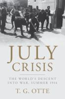 July Crisis : the world's descent into war, summer 1914