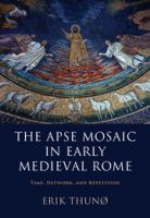 The apse mosaic in early medieval Rome : time, network, and repetition