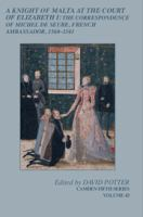 A knight of Malta at the court of Elizabeth I : the correspondence of Michel de Seure, French ambassador, 1560-1561